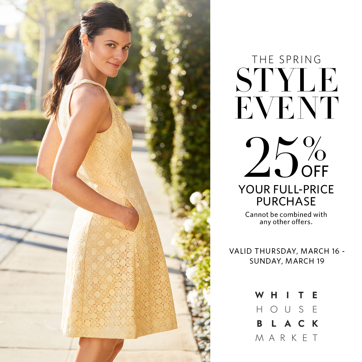 94685d55df White House Black Market Presents - The Spring Style Event! Enjoy 25% off  your full-price purchase. Cannot be combined with any other offers.